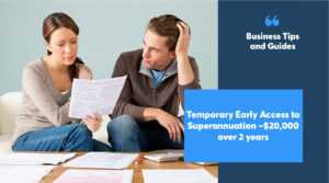 Temporary Early Access to Superannuation –$20,000 over 2 years