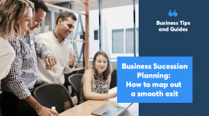Business Succession Planning: How to map out a smooth exit