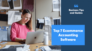 Top 7 Ecommerce Accounting Software
