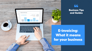 E-invoicing: What it means for your business