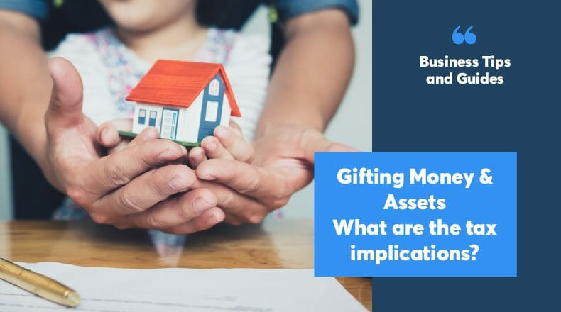 Gifting money & assets - What are the tax implications?